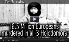 16.5 Million Europeans murdered in all 3 Holodomors